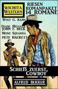 Schieß zuerst, Cowboy! Wichita Western Riesen Romanpaket 14 Romane
