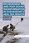 Environment and Post-Soviet Transformation in Kazakhstans Aral Sea Region