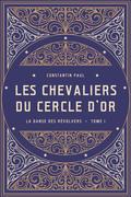 Les Chevaliers du cercle d'or – Tome I