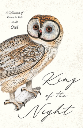King of the Night - A Collection of Poems in Ode to the Owl