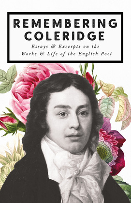 Remembering Coleridge - Essays & Excerpts on the Life & Works of the English Poet