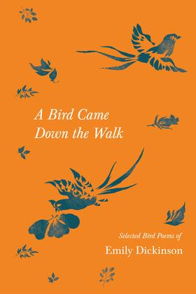 A Bird Came Down the Walk - Selected Bird Poems of Emily Dickinson