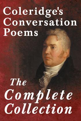 Coleridge's Conversation Poems - The Complete Collection