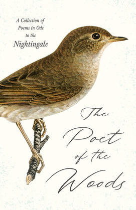 The Poet of the Woods - A Collection of Poems in Ode to the Nightingale
