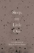 Sleep, My Little One - A Collection of Sleep & Dream Poems