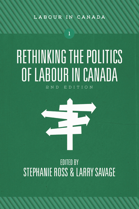 Rethinking the Politics of Labour in Canada, 2nd ed.