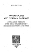 Roman Popes and German Patriots :  Antipapalism in the Politics of the German Humanist Movement from Gregor Heimburg to Martin Luther