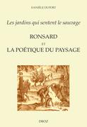"""""""Les jardins qui sentent le sauvage"""" : Ronsard et la poétique du paysage"""