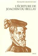 """L'Ecriture de Joachim Du Bellay : Le discours poétique dans """"Les Regrets"""" ; L'orthographe et la syntaxe dans les lettres de l'auteur"""