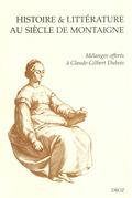 Histoire & littérature au siècle de Montaigne. Mélanges offerts à Claude-Gilbert Dubois