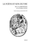 Le Poète et son œuvre : De la composition à la publication. Actes du colloque de Valenciennes (20-21 mai 1999)