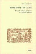 Ronsard et le livre. Etude de critique génétique et d'histoire littéraire. Première partie : lectures et textes manuscrits