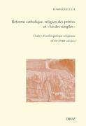 """Réforme catholique, religion des prêtres et """"foi des simples"""""""