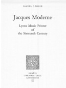 Jacques Moderne, Lyons Music Printer of the Sixteenth Century
