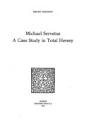 Michael Servetus : A Case Study in Total Heresy