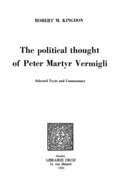 The political Thought of Peter Martyr Vermigli : Selected Texts and Commentary