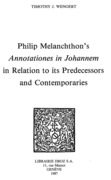 """Philip Melanchthon's """"Annotationes in Johannem"""" in Relation to its Predecessors and Contemporaries"""