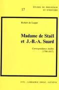 Madame de Staël et J.-B.-A. Suard : Correspondance inédite (1786-1817)
