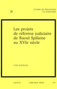 Les Projets de réforme judiciaire de Raoul Spifame au XVIesiècle