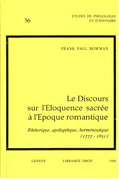 Le Discours sur l'Eloquence sacrée à l'époque romantique : Rhétorique, apologétique, herméneutique (1777-1851)