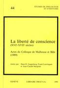 La Liberté de conscience (XVIe-XVIIe siècle). Actes du Colloque de Mulhouse et Bâle,1989