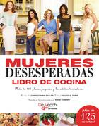 Mujeres desesperadas libro de cocina. Más de 125 platos jugosos y bocaditos tentadores