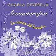 Aromaterapia. La esencia del bienestar