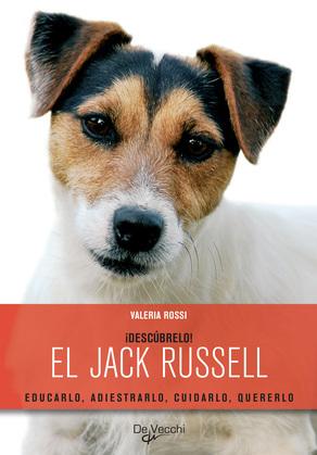 ¡Descúbrelo! El Jack Russell. Educarlo, adiestrarlo, cuidarlo, quererlo