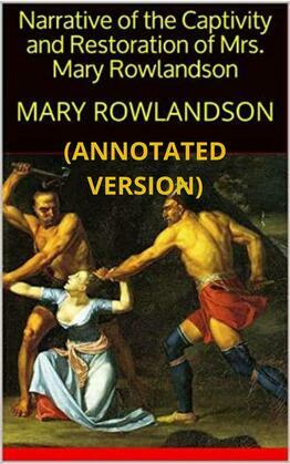 Narrative of The Captivity and Restoration of Mrs. Mary Rowlandson (Annotated)