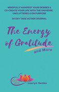 The Energy of Gratitude and More 30 Day Take Action Journal