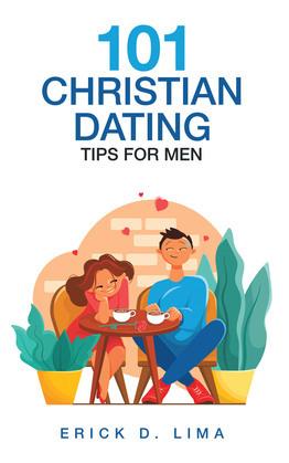 101 Christian Dating Tips for Men