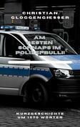 Am besten Schnaps im Polizei-Bulli!