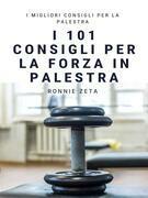 I 101 Consigli per la Forza  in Palestra