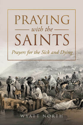 Praying with the Saints: Prayers for the Sick and Dying