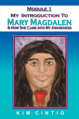 Module 1 My Introduction to Mary Magdalen & How She Came into My Awareness