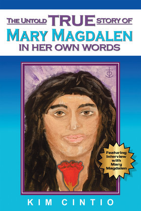 The Untold True Story of Mary Magdalen in Her Own Words