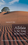 Alleluia is the Song of the Desert: An Exercise for Lent and other Sacred Times