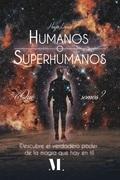Humanos o superhumanos. ¿Qué somos?