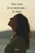 Je ne meurs pas je danse