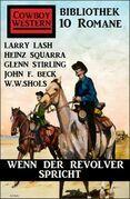 Wenn der Revolver spricht: Cowboy Western Bibliothek 10 Romane