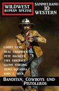 Banditen, Cowboys und Pistoleros: Wildwestroman Spezial Sammelband 10 Western
