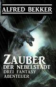 Zauber der Nebelstadt: 3 Fantasy Abenteuer