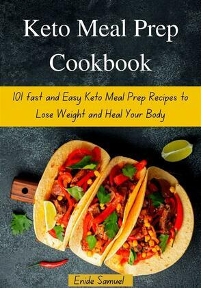 Keto Meal Prep Cookbook: 101 fast and Easy Keto Meal Prep Recipes to Lose Weight and Heal Your Body