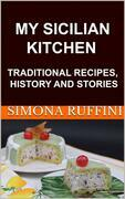 My Sicilian Kitchen: Traditional Recipes, History And Stories