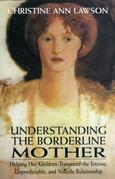 Understanding the Borderline Mother: Helping Her Children Transcend the Intense, Unpredictable, and Volatile Relationship