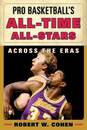 Pro Basketball's All-Time All-Stars: Across the Eras