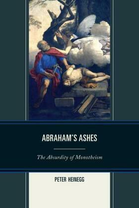 Abraham's Ashes: The Absurdity of Monotheism