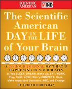 The Scientific American Day in the Life of Your Brain: A 24 Hour Journal of What's Happening in Your Brain as You Sleep, Dream, Wake Up, Eat, Work, Pl