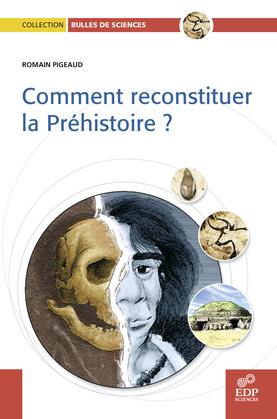 Comment reconstituer la préhistoire ?