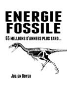 Énergie fossile - Tome I - 65 millions d'années plus tard...